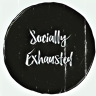 Socially Exhausted